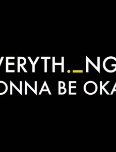 Everything's Gonna Be Okay